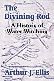 img - for The Divining Rod: A History of Water Witching book / textbook / text book