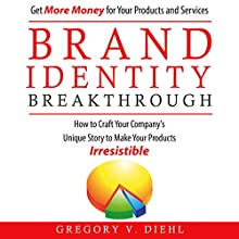 Brand Identity Breakthrough: How to Craft Your Company's Unique Story to Make Your Products Irresistible Audiobook by Gregory V. Diehl Narrated by Gregory V. Diehl