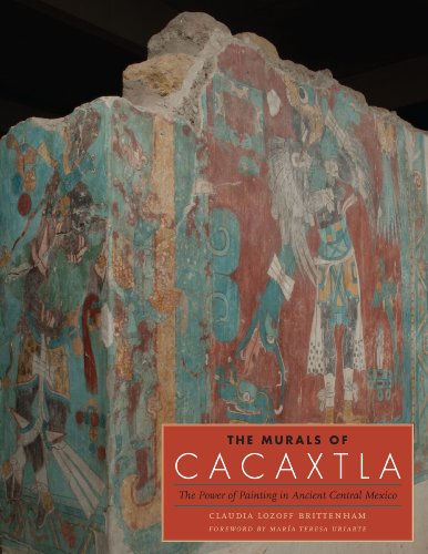 The Murals of Cacaxtla: The Power of Painting in Ancient Central Mexico (Joe R. & Teresa Lozano Long Series in Latin American & Latino Art & Culture)