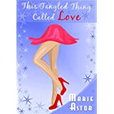 This Tangled Thing Called Love: A Contemporary Romance Novel ~ Marie Astor