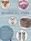 Beading All-Stars: 20 Jewelry Projects from Your Favorite Designers (Lark Jewelry & Beading)