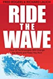 img - for Ride the Wave: How 12 Technologies will Change the World and Make You Rich 2nd edition by Rogers, Fred A., Lalich, Richard (2013) Paperback book / textbook / text book