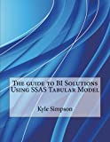 The guide to BI Solutions Using SSAS Tabular Model
