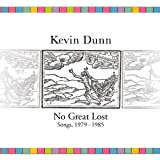 No Great Lost: Songs1979-1985by Kevin Dunn