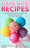 Cake Bite Recipes: The Best Cake Ball & Cake Pop Recipe Collection - (25 Total Recipes)
