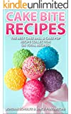 Cake Bite Recipes: Irresistible Cake Ball & Cake Pop Recipe Collection - (25 Total Recipes) (English Edition)