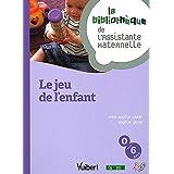 Le jeu de l'enfant du nouveau-né à l'enfant de 6 ans - La bibliothèque de l'Assistante Maternelle