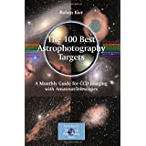 The 100 Best Astrophotography Targets: A Monthly Guide for CCD Imaging with Amateur Telescopes (The Patrick Moore Practical Astronomy Series) ~ Ruben Kier