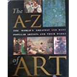 The A-Z of Art: The World's Greatest and Most Popular Artists and Their Worksby Nicola Hodge