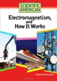 Stephen M. Tomecek Electromagnetism, and How It Works (Scientific American)