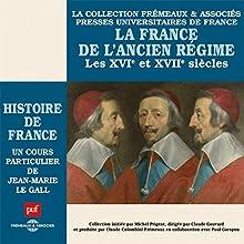 La France de l'Ancien Régime (Histoire de France 4) Discours Auteur(s) : Jean-Marie Le Gall Narrateur(s) : Jean-Marie Le Gall