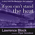 If You Can't Stand the Heat Audiobook by Lawrence Block Narrated by Piper Goodeve