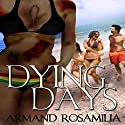 Dying Days Audiobook by Armand Rosamilia Narrated by Amanda M. Lehman