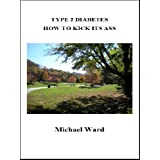 Type 2 Diabetes: How to Kick its Ass ~ Michael Ward