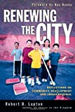 img - for Renewing the City: Reflections on Community Development and Urban Renewal [Paperback] [2005] (Author) Robert D. Lupton, Raymond J. Bakke book / textbook / text book