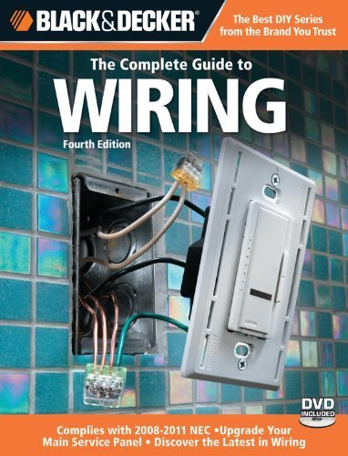 Black & Decker The Complete Guide to Wiring: Upgrade Your Main Service Panel - Discover the Latest Wiring Products - Complies with 2008 NEC (Black & Decker Complete Guide) by Editors of Creative Publishing (2008) Paperback PDF