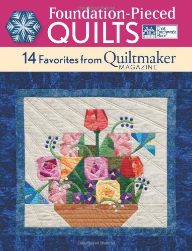 Foundation-Pieced Quilts: 14 Favorites from Quiltmaker Magaz