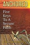 Anchored: Five Keys to a Secure Faith