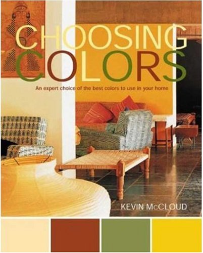 Choosing Colors: An Expert Choice of the Best Colors to Use in your Home: Kevin McCloud: 9780823006465: Amazon.com: Books