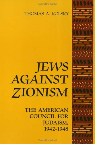 Jews Against Zionism: The American Council for Judaism, 1942-1948
