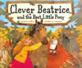 Clever Beatrice and the Best Little Pony (0689853394) by Willey, Margaret