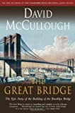 Image of By David McCullough - The Great Bridge: The Epic Story of the Building of the Brooklyn Bridge (Touchstone Book) (Reprinted edition) (12.2.1982)