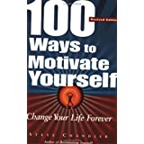 100 Ways to Motivate Yourself: Change Your Life Forever ~ Steve Chandler