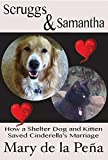 Scruggs & Samantha: How a Shelter Dog and Kitten Saved Cinderellas Marriage
