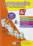 La grammaire par les exercices 6e  Cahier d'exercices (Éd.2014)