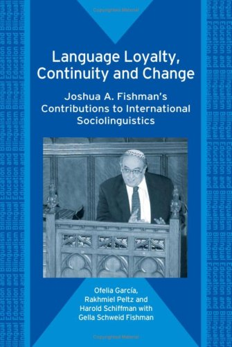 Language Loyalty, Continuity and Change: Joshua A. Fishman's Contributions to International Sociolinguistics (Bilingual