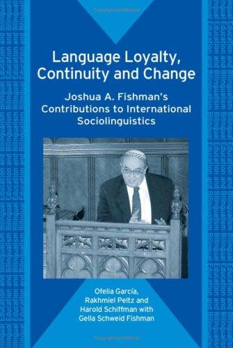 Language Loyalty, Continuity and Change: Joshua A. Fishman's Contributions to International Sociolinguistics (Bilingual