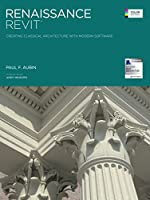 Renaissance Revit: Creating Classical Architecture with Modern Software (English Edition)