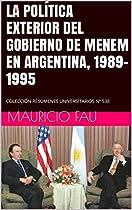 LA POLÍTICA EXTERIOR DEL GOBIERNO DE MENEM EN ARGENTINA, 1989-1995: COLECCIÓN RESÚMENES UNIVERSITARIOS Nº 538 (SPANISH EDITION)