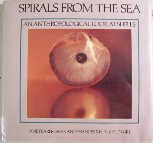 Spirals from the Sea: An Anthropological Look at Shells by Jane Fearer Safer, Frances McLaughlin Gill (1982) Hardcover