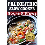 Paleolithic Slow Cooker Soups & Stews: Healthy Family Gluten-Free Recipes ~ Amelia Simons