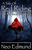 RED RIDING - THE WEREWOLF HUNTRESS (The Alpha Huntress Series)