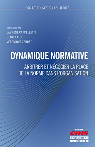 Dynamique normative: Arbitrer et négocier la place de la norme dans l'organisation