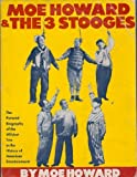 Moe Howard and the 3 Stooges: The Pictorial Biography of the Wildest Trio in the History of American Entertainment