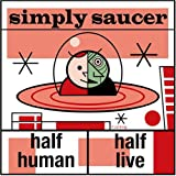 Simply Saucer - Half Human/half Live