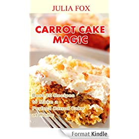 Carrot Cake Magic: Best 20 Recipes to Make a Perfect Carrot Cake at Home (English Edition)