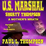 U.S. Marshal Shorty Thompson: A Mother's Wrath | Paul L. Thompson