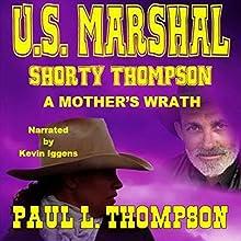 U.S. Marshal Shorty Thompson: A Mother's Wrath | Livre audio Auteur(s) : Paul L. Thompson Narrateur(s) : Kevin Iggens