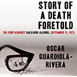 Story of a Death Foretold: The Coup against Salvador Allende, 11 September 1973 (Unabridged)