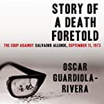 Story of a Death Foretold: The Coup against Salvador Allende, 11 September 1973 | Oscar Guardiola-Rivera