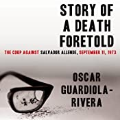 Story of a Death Foretold: The Coup against Salvador Allende, 11 September 1973 | [Oscar Guardiola-Rivera]