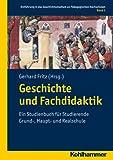 Geschichte und Fachdidaktik Band 2: Ein Studienbuch für Studierende Grund-, Haupt- und Realschule. Einführung in das Geschichtsstudium an Pädagogischen Hochschulen