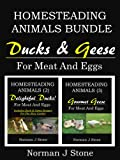 Ducks And Geese - Homesteading Animals 2 Book Bundle: For Meat Eggs & Feathers! Includes Duck & Game Recipes For The Slow Cooker (Homesteading Animals Bundles)