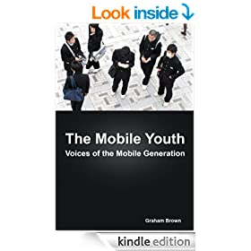 The Mobile Youth: Voices of the Mobile Generation: 10 stories of how young people use mobile technology