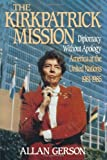 Kirkpatrick Mission (Diplomacy Wo Apology Ame at the United Nations 1981 to 85