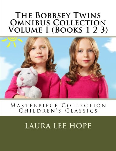 The Bobbsey Twins Omnibus Collection Volume I (Books 1 2 3): Masterpiece Collection Children